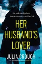 Her Husband's Lover ebook by A gripping psychological thriller with the most unforgettable twist yet