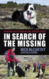 In Search of the Missing: Working with Search and Rescue Dogs ebook by Mick McCarthy