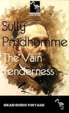 The Vain Tenderness ebook by Sully Prudhomme