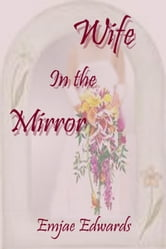 Wife in the Mirror ebook by Emjae Edwards