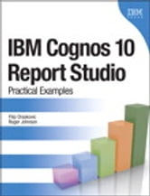 IBM Cognos 10 Report Studio - Practical Examples ebook by Filip Draskovic,Roger Johnson