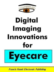 DIGITAL IMAGING INNOVATIONS FOR EYE CARE ebook by Hamit, Francis