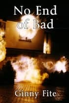 No End of Bad ebook by Ginny Fite