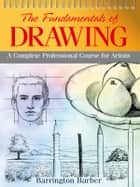 Fundamentals of Drawing - A Complete Professional Course of Artist ebook by Barrington Barber