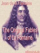 The Original Fables of La Fontaine ebook by Jean de La Fontaine
