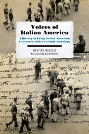 Voices of Italian America: A History of Early Italian American Literature with a Critical Anthology ebook by Martino Marazzi,Ann Goldstein,Ann Goldstein