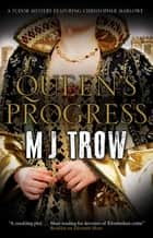 Queen's Progress - A Tudor mystery ebook by M.J. Trow