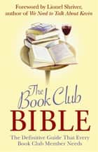 The Book Club Bible - The Definitive Guide That Every Book Club Member Needs ebook by Lionel Shriver