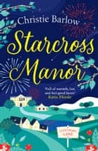 Starcross Manor (Love Heart Lane Series, Book 4) ebook by Christie Barlow
