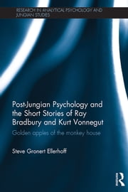 Post-Jungian Psychology and the Short Stories of Ray Bradbury and Kurt Vonnegut - Golden Apples of the Monkey House ebook by Steve Gronert Ellerhoff