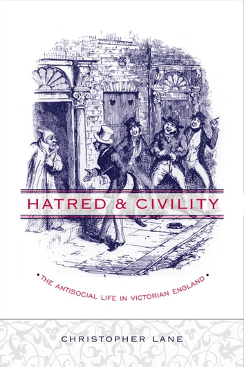 Hatred and Civility - The Antisocial Life in Victorian England ebook by Christopher Lane