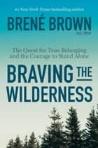 Braving the Wilderness - The Quest for True Belonging and the Courage to Stand Alone 電子書 by Brené Brown