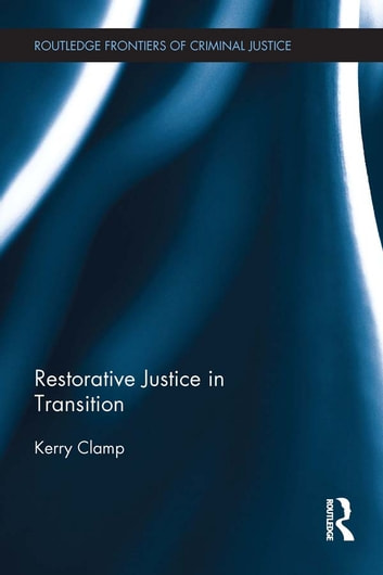Restorative Justice in Transition eBook by Kerry Clamp