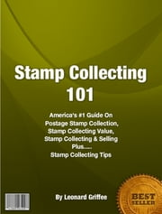 Stamp Collecting 101 ebook by Leonard Griffee