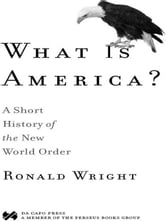 What Is America? - A Short History of the New World Order ebook by Ronald Wright