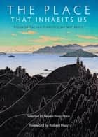 The Place That Inhabits Us: Poems of the San Francisco Bay Watershed - Sixteen Rivers Press, #1 ebook by Lynn Kaufmann, Lynn Knight, Jacqueline Kudler,...