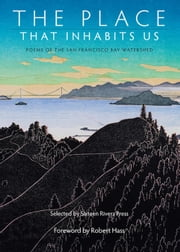 The Place That Inhabits Us: Poems of the San Francisco Bay Watershed