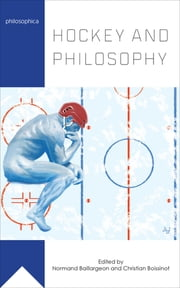 Hockey and Philosophy ebook by Normand Baillargeon,Christian Boissinot,Scott Irving