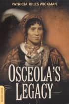 Osceola's Legacy ebook by Patricia Riles Wickman