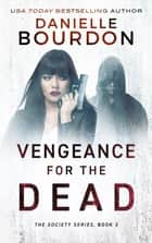 Vengeance for the Dead ebook by Danielle Bourdon