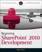 Beginning SharePoint 2010 Development ebook by Steve Fox