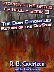 Storming the Gates of Hell - 3 - Return of the DayStar ebook by R. B. Goertzen, Vickie Goertzen