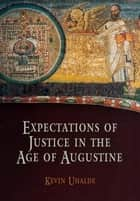 Expectations of Justice in the Age of Augustine ebook by Kevin Uhalde