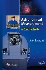 Astronomical Measurement - A Concise Guide ebook by Andy Lawrence
