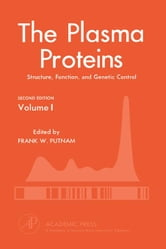THE PLASMA PROTEINS 2E V1: Structure, Function, and Genetic Control ebook by Putnam, Frank W