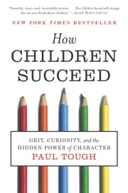 How Children Succeed: Grit, Curiosity, and the Hidden Power of Character - Grit, Curiosity, and the Hidden Power of Character ebook by Kobo.Web.Store.Products.Fields.ContributorFieldViewModel