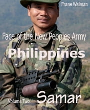 Face of the New Peoples Army of the Philippines Volume Two Samar - Volume Two Samar ebook by Frans Welman
