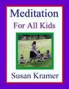 Meditation for All Kids ebook by Susan Kramer