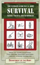 The Ultimate Guide to U.S. Army Survival Skills, Tactics, and Techniques ebook by Army, Jay McCullough