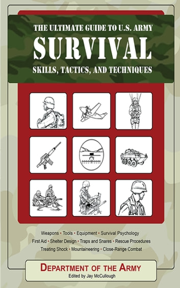The Ultimate Guide to U.S. Army Survival Skills, Tactics, and Techniques ebook by Army