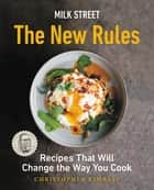 Milk Street: The New Rules - Recipes That Will Change the Way You Cook ebook by Christopher Kimball