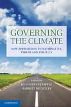 Governing the Climate - New Approaches to Rationality, Power and Politics ebook by Johannes Stripple, Harriet Bulkeley