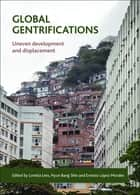 Global gentrifications - Uneven development and displacement ebook by Loretta Lees, Hyun Bang Shin