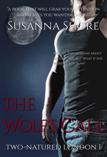 The Wolf's Call. Two-Natured London 1. ebook by Susanna Shore