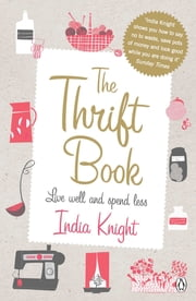 The Thrift Book - Live Well and Spend Less ebook by India Knight