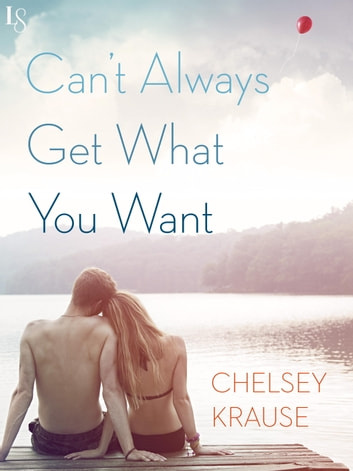 Can't Always Get What You Want - A Novel ebook by Chelsey Krause