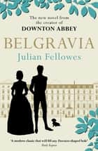 Julian Fellowes's Belgravia - A tale of secrets and scandal set in 1840s London from the creator of DOWNTON ABBEY ebook by Julian Fellowes