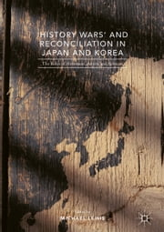 'History Wars' and Reconciliation in Japan and Korea - The Roles of Historians, Artists and Activists ebook by Michael Lewis