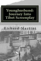 Younghusband: Journey Into Tibet Screenplay ebook by Richard Martini