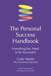 The Personal Success Handbook - Everything you need to be successful ebook by Curly Martin