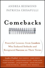 Comebacks - Powerful Lessons from Leaders Who Endured Setbacks and Recaptured Success on Their Terms ebook by Andrea Redmond,Patricia Crisafulli