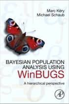 Bayesian Population Analysis using WinBUGS - A Hierarchical Perspective ebook by Marc Kery, Michael Schaub