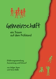 Gemeinschaft - ein Traum auf dem Prüfstand - Erfahrungssammlung, Auswertung und Entwurf ebook by Holger Seyer, Tonio Keller