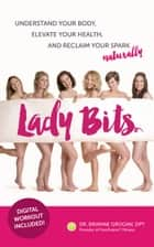 Lady Bits - Understand Your Body, Elevate Your Health, And Reclaim Your Spark Naturally ebook by Brianne Grogan