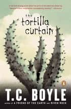 The Tortilla Curtain ebook by T.C. Boyle