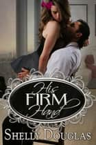His Firm Hand ebook by Shelly Douglas